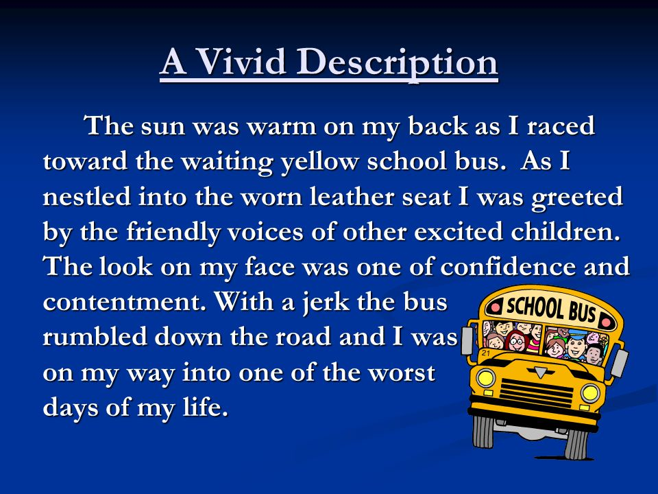 A Vivid Description The sun was warm on my back as I raced toward the waiting yellow school bus.