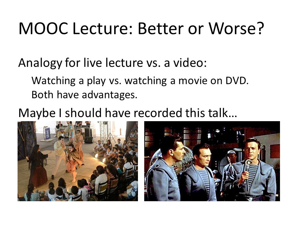 MOOC Lecture: Better or Worse. Analogy for live lecture vs.
