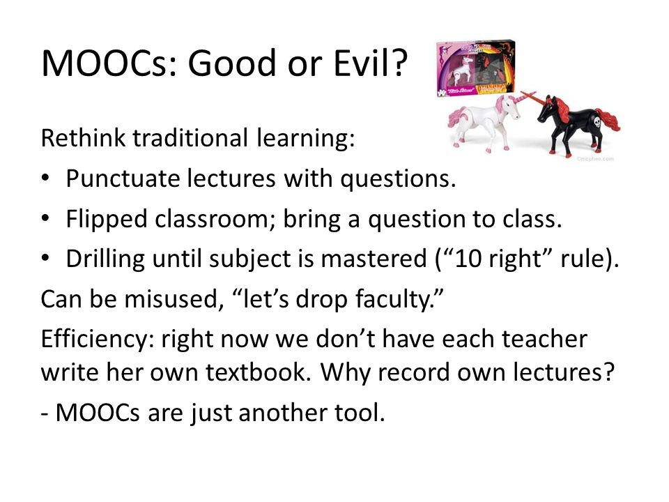 MOOCs: Good or Evil. Rethink traditional learning: Punctuate lectures with questions.