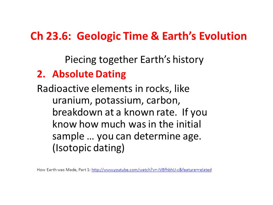 Piecing together Earth's history 2.Absolute Dating Radioactive elements in rocks, like uranium, potassium, carbon, breakdown at a known rate. If you k