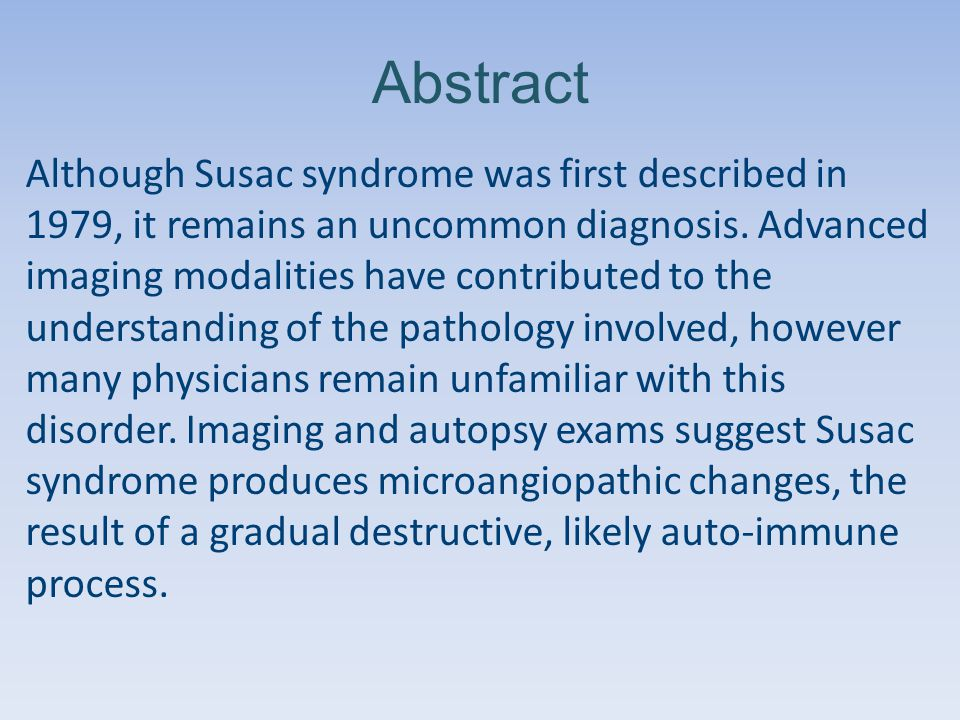 Abstract Although Susac syndrome was first described in 1979, it remains an uncommon diagnosis.