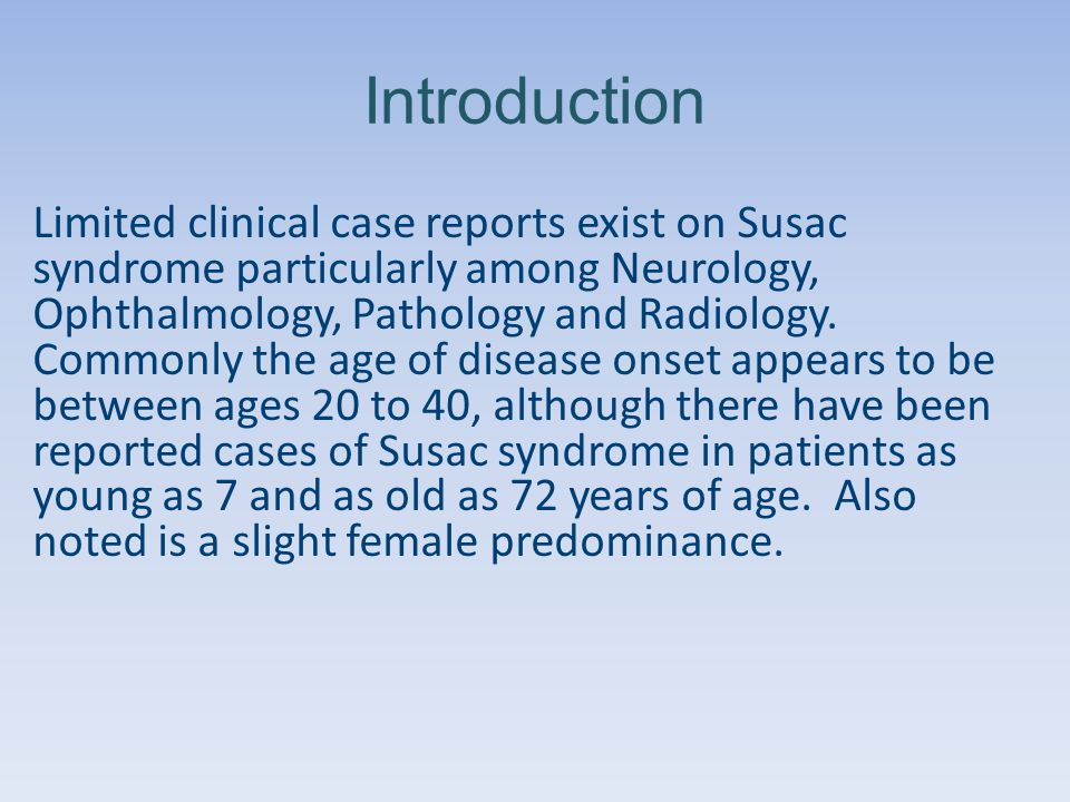 Introduction Limited clinical case reports exist on Susac syndrome particularly among Neurology, Ophthalmology, Pathology and Radiology.
