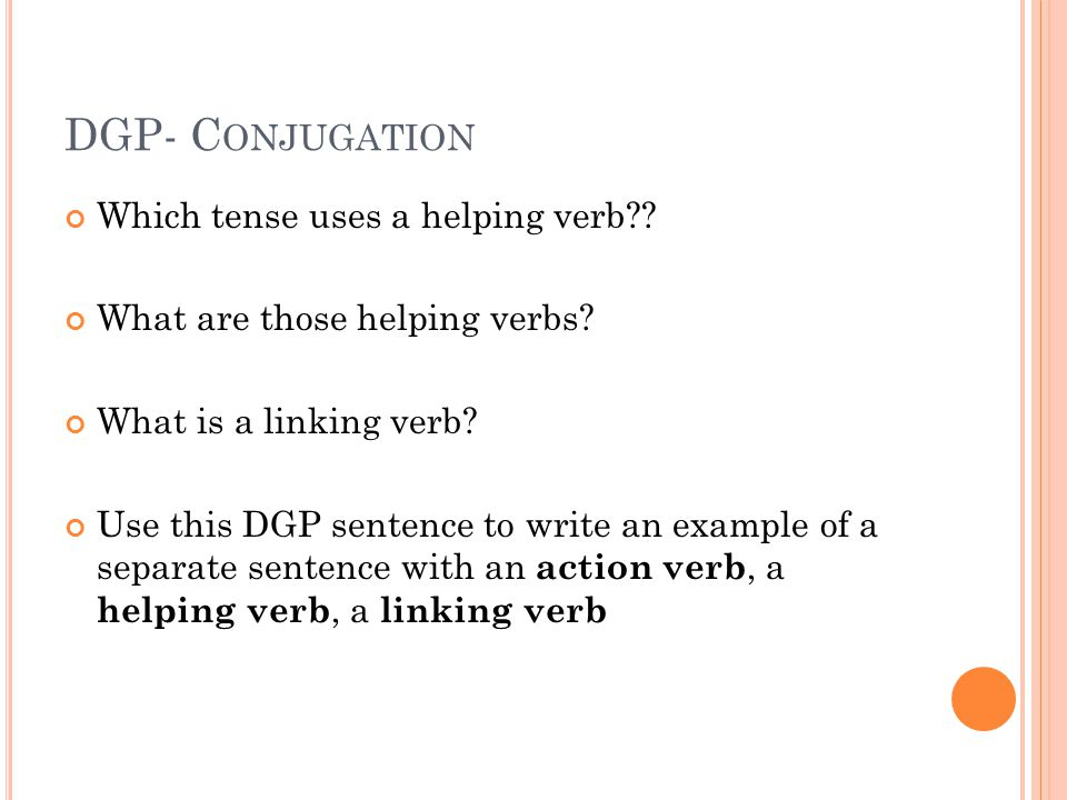 DGP- C ONJUGATION Which tense uses a helping verb .