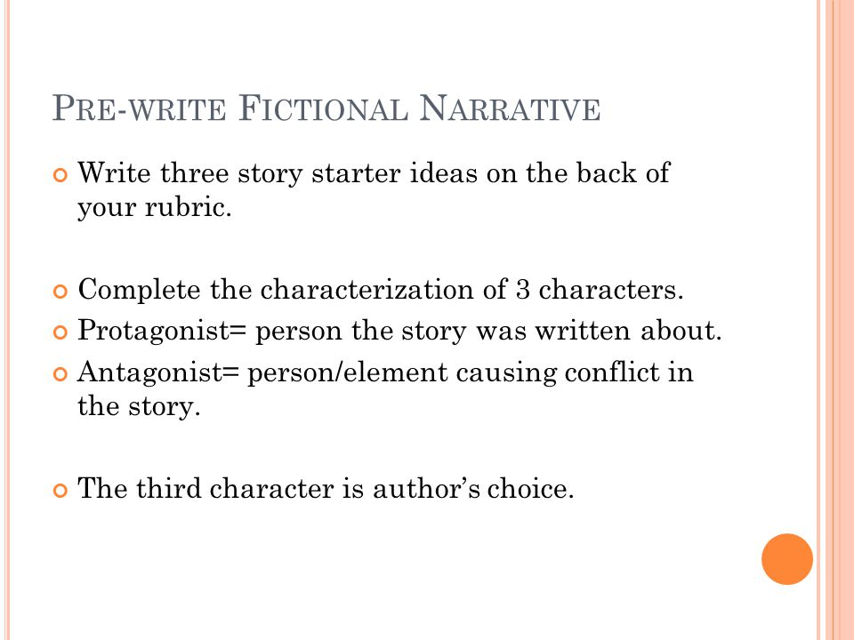 P RE - WRITE F ICTIONAL N ARRATIVE Write three story starter ideas on the back of your rubric.