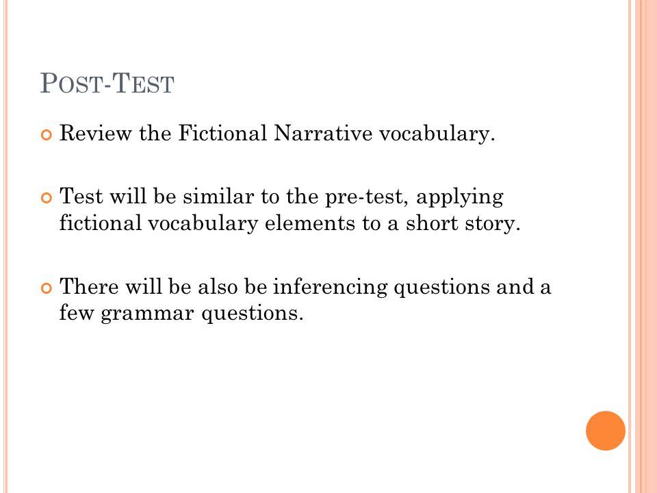 P OST -T EST Review the Fictional Narrative vocabulary.