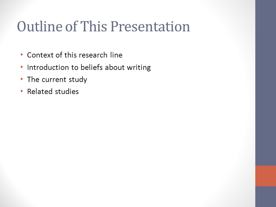 Outline of This Presentation Context of this research line Introduction to beliefs about writing The current study Related studies
