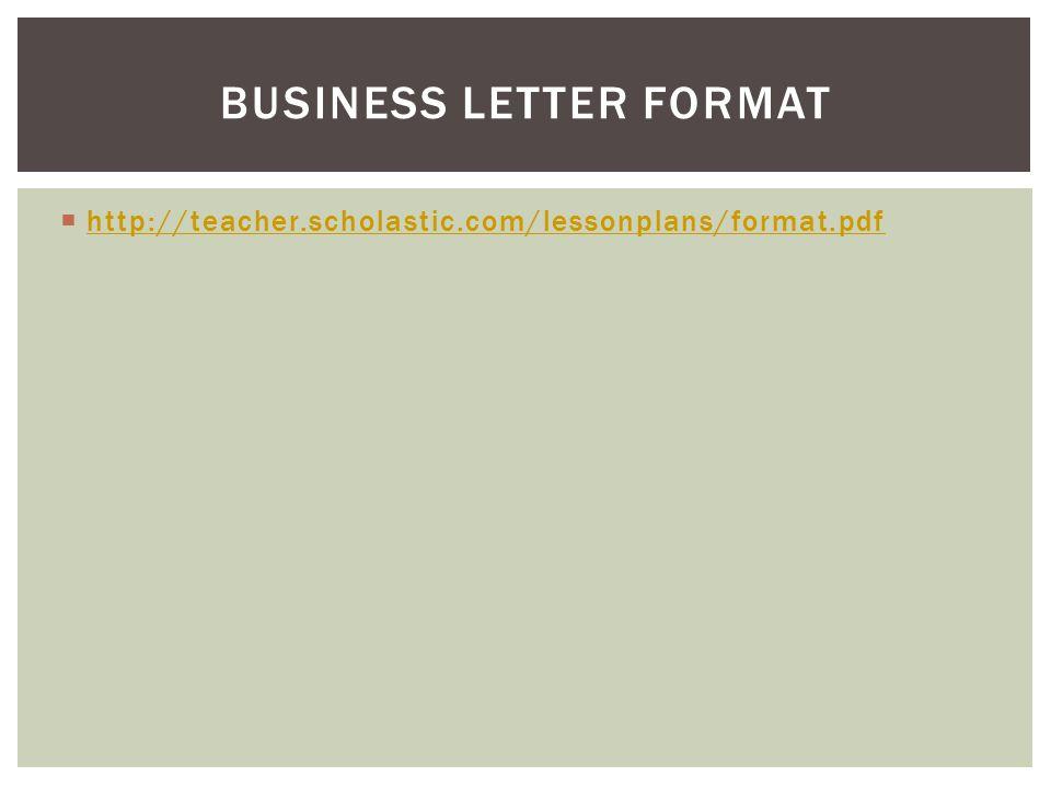 BUSINESS LETTER FORMAT  http://teacher.scholastic.com/lessonplans/format.pdf http://teacher.scholastic.com/lessonplans/format.pdf