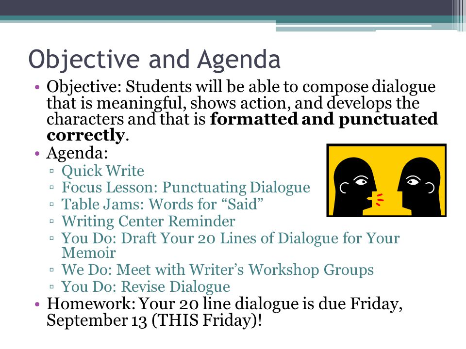 Objective and Agenda Objective: Students will be able to compose dialogue that is meaningful, shows action, and develops the characters and that is fo