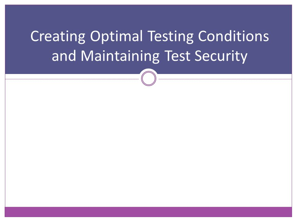 Creating Optimal Testing Conditions and Maintaining Test Security