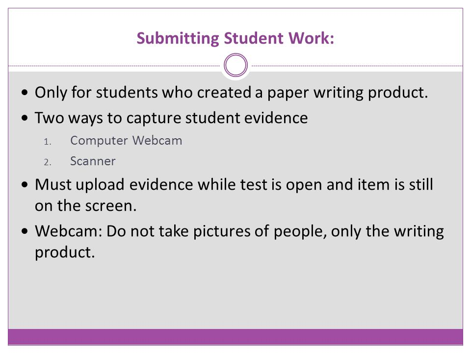 Submitting Student Work: Only for students who created a paper writing product. Two ways to capture student evidence 1. Computer Webcam 2. Scanner Mus