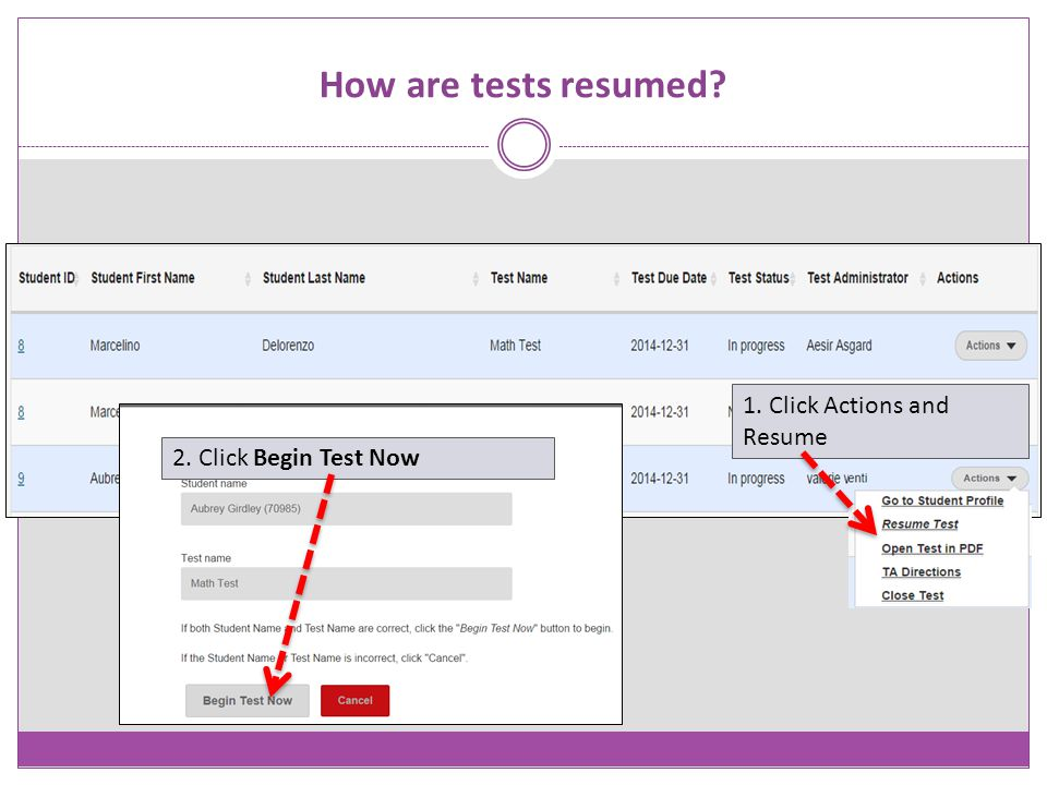 How are tests resumed? 1. Click Actions and Resume 2. Click Begin Test Now