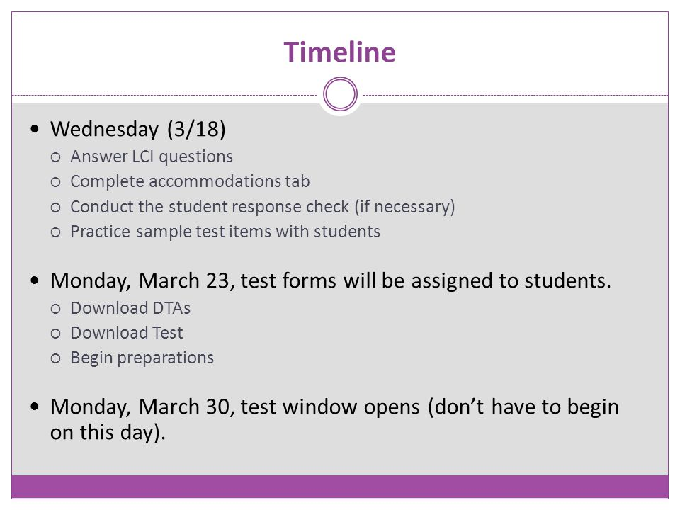 Timeline Wednesday (3/18)  Answer LCI questions  Complete accommodations tab  Conduct the student response check (if necessary)  Practice sample t