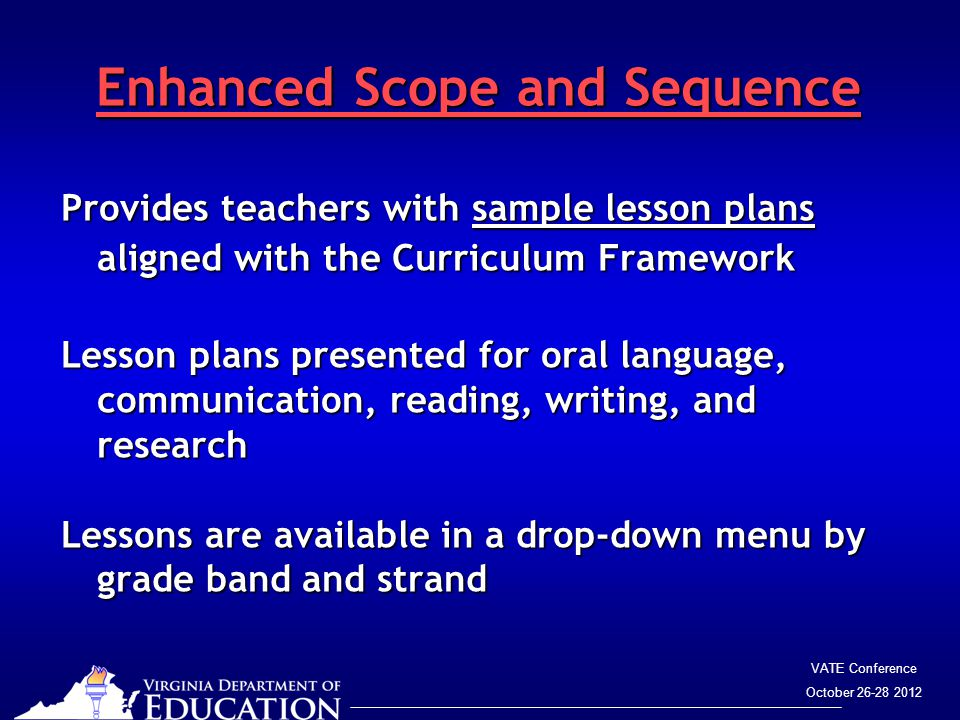 VATE Conference October 26-28 2012 Enhanced Scope and Sequence Enhanced Scope and Sequence Provides teachers with sample lesson plans aligned with the