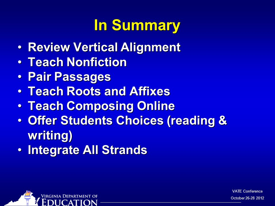 VATE Conference October 26-28 2012 In Summary Review Vertical AlignmentReview Vertical Alignment Teach NonfictionTeach Nonfiction Pair PassagesPair Pa