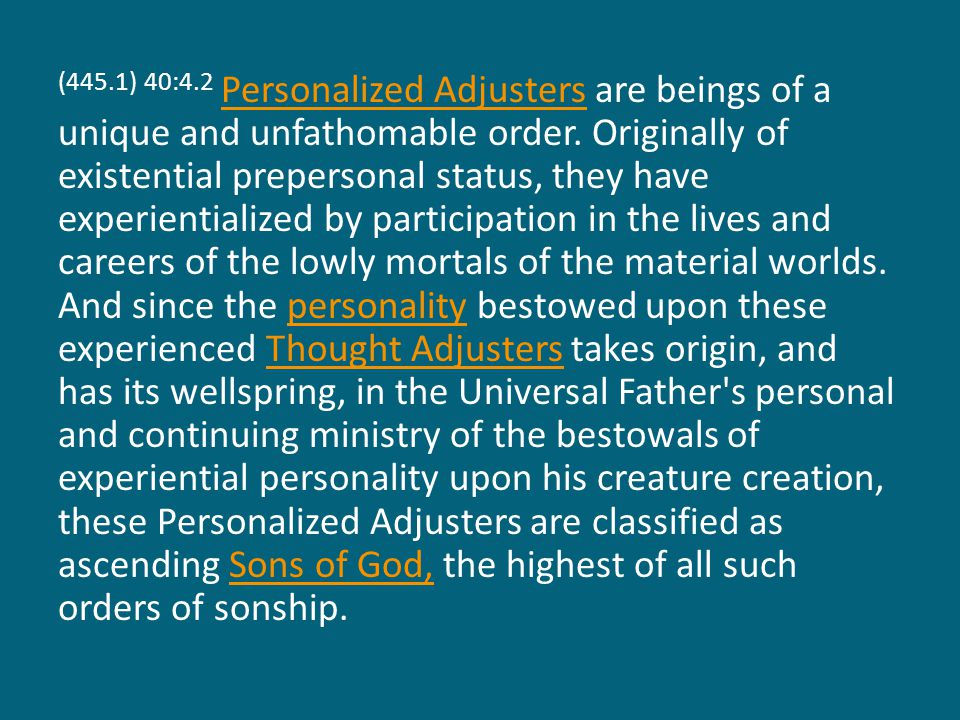 (445.1) 40:4.2 Personalized Adjusters are beings of a unique and unfathomable order.