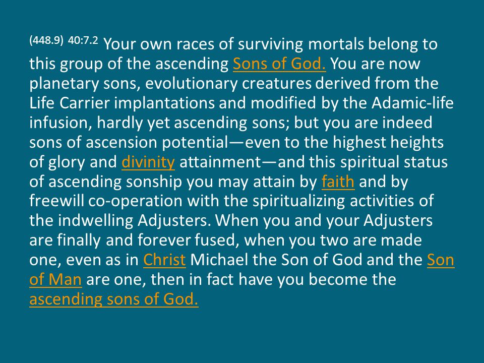 (448.9) 40:7.2 Your own races of surviving mortals belong to this group of the ascending Sons of God.
