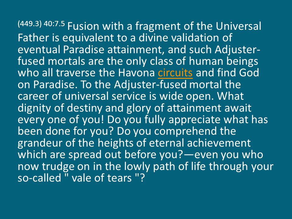 (449.3) 40:7.5 Fusion with a fragment of the Universal Father is equivalent to a divine validation of eventual Paradise attainment, and such Adjuster-