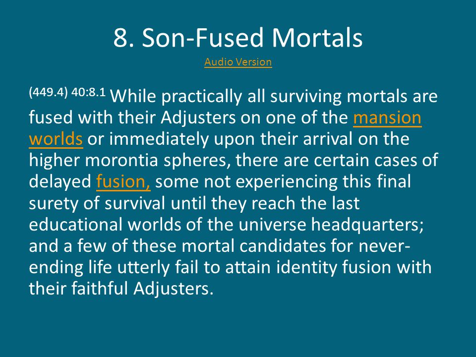 8. Son-Fused Mortals Audio Version Audio Version (449.4) 40:8.1 While practically all surviving mortals are fused with their Adjusters on one of the m