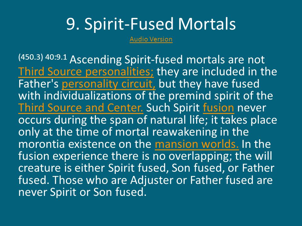 9. Spirit-Fused Mortals Audio Version Audio Version (450.3) 40:9.1 Ascending Spirit-fused mortals are not Third Source personalities; they are include