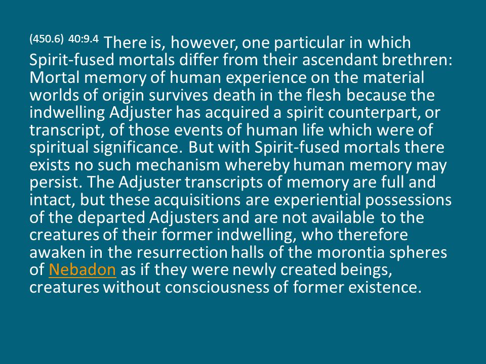 (450.6) 40:9.4 There is, however, one particular in which Spirit-fused mortals differ from their ascendant brethren: Mortal memory of human experience