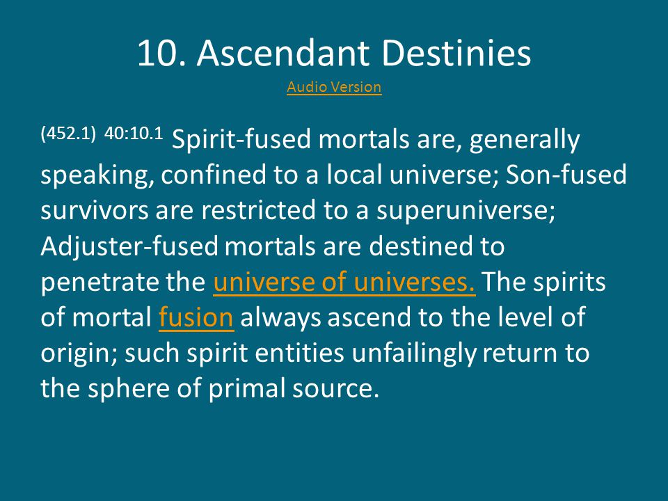 10. Ascendant Destinies Audio Version Audio Version (452.1) 40:10.1 Spirit-fused mortals are, generally speaking, confined to a local universe; Son-fu