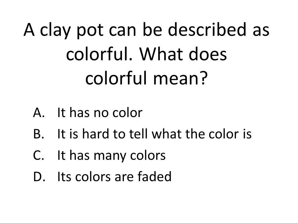 A clay pot can be described as colorful.What does colorful mean.