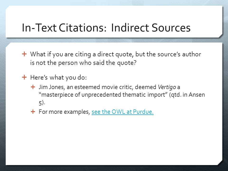 In-Text Citations: Indirect Sources  What if you are citing a direct quote, but the source's author is not the person who said the quote?  Here's wh