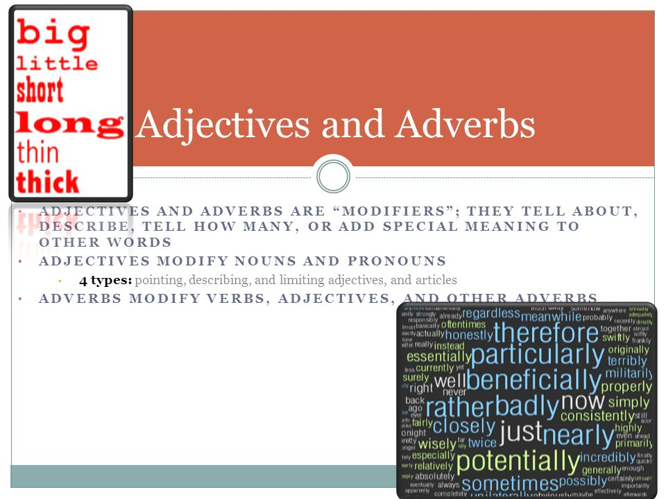 "ADJECTIVES AND ADVERBS ARE ""MODIFIERS""; THEY TELL ABOUT, DESCRIBE, TELL HOW MANY, OR ADD SPECIAL MEANING TO OTHER WORDS ADJECTIVES MODIFY NOUNS AND PR"