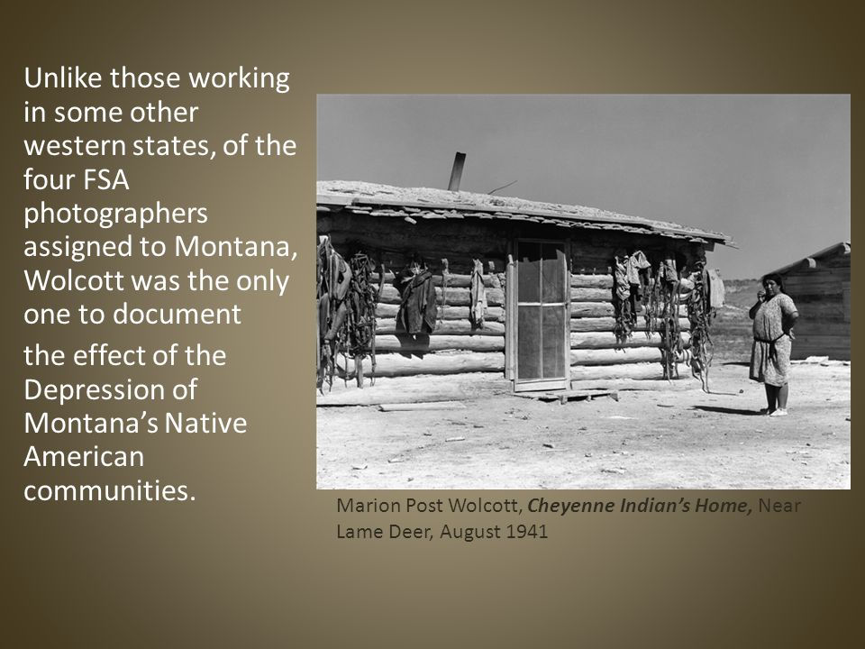 Unlike those working in some other western states, of the four FSA photographers assigned to Montana, Wolcott was the only one to document the effect of the Depression of Montana's Native American communities.