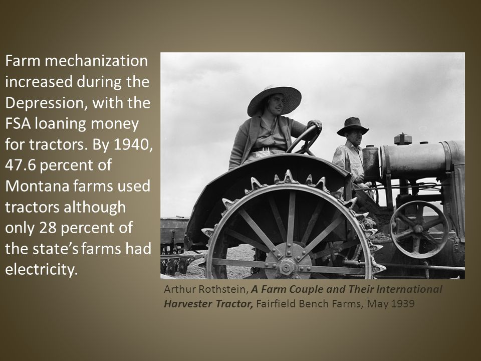 Farm mechanization increased during the Depression, with the FSA loaning money for tractors.