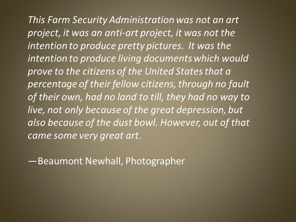 This Farm Security Administration was not an art project, it was an anti-art project, it was not the intention to produce pretty pictures.