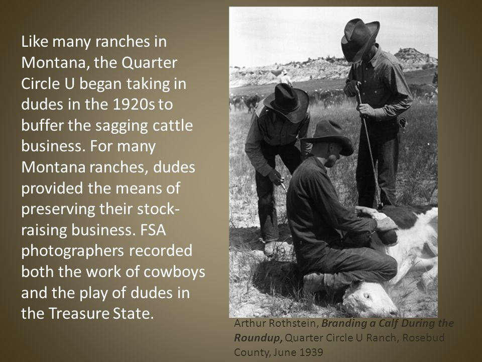 Like many ranches in Montana, the Quarter Circle U began taking in dudes in the 1920s to buffer the sagging cattle business.