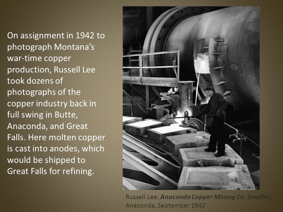 On assignment in 1942 to photograph Montana's war-time copper production, Russell Lee took dozens of photographs of the copper industry back in full swing in Butte, Anaconda, and Great Falls.