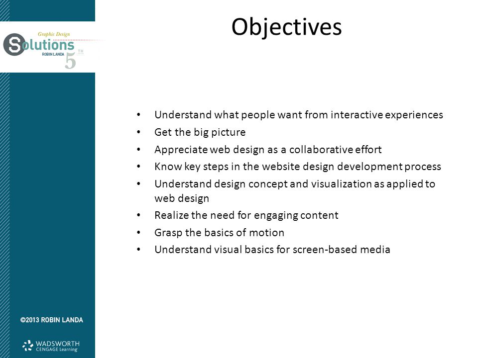 Objectives Understand what people want from interactive experiences Get the big picture Appreciate web design as a collaborative effort Know key steps