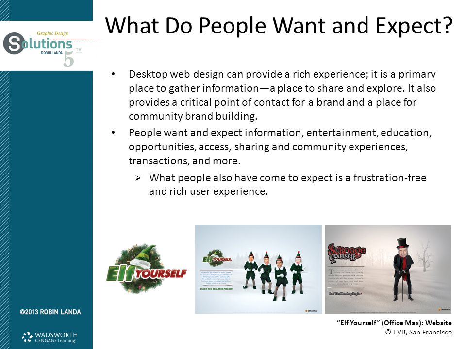 What Do People Want and Expect? Desktop web design can provide a rich experience; it is a primary place to gather information—a place to share and exp