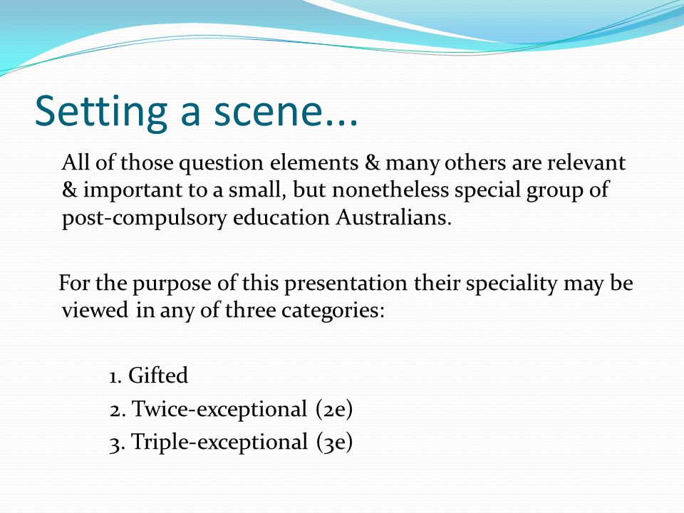 Setting a scene... All of those question elements & many others are relevant & important to a small, but nonetheless special group of post-compulsory
