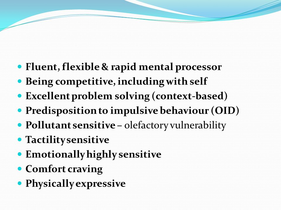 Fluent, flexible & rapid mental processor Being competitive, including with self Excellent problem solving (context-based) Predisposition to impulsive