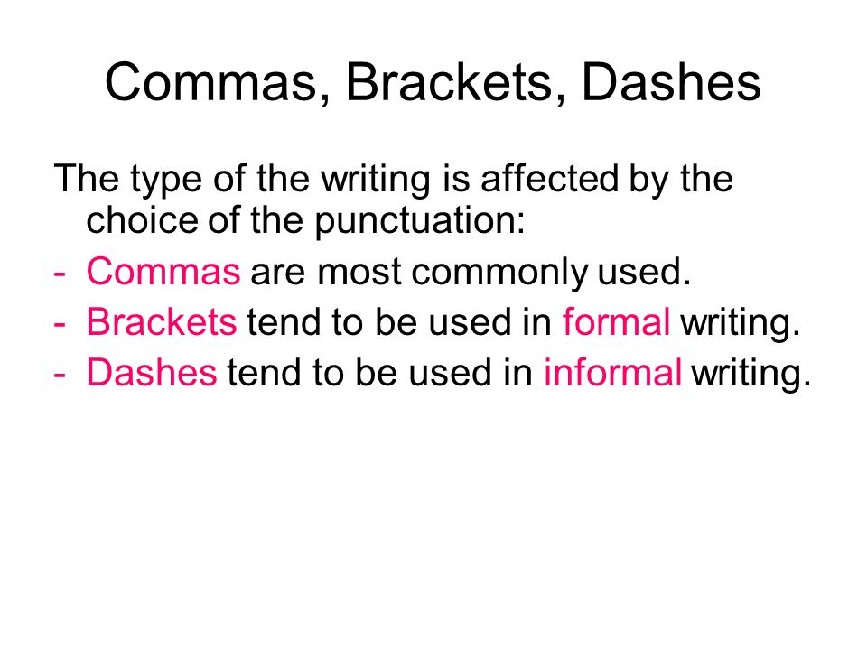 Commas, Brackets, Dashes The type of the writing is affected by the choice of the punctuation: -Commas are most commonly used.