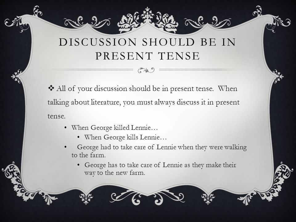 DISCUSSION SHOULD BE IN PRESENT TENSE  All of your discussion should be in present tense.