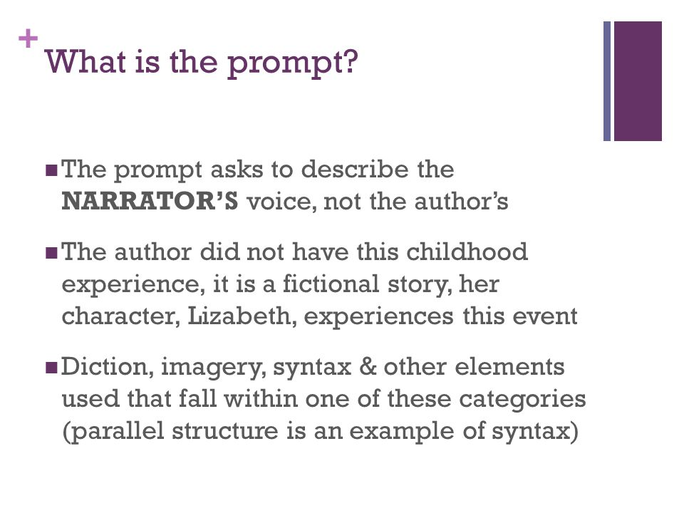 + What is the prompt? The prompt asks to describe the NARRATOR'S voice, not the author's The author did not have this childhood experience, it is a fi