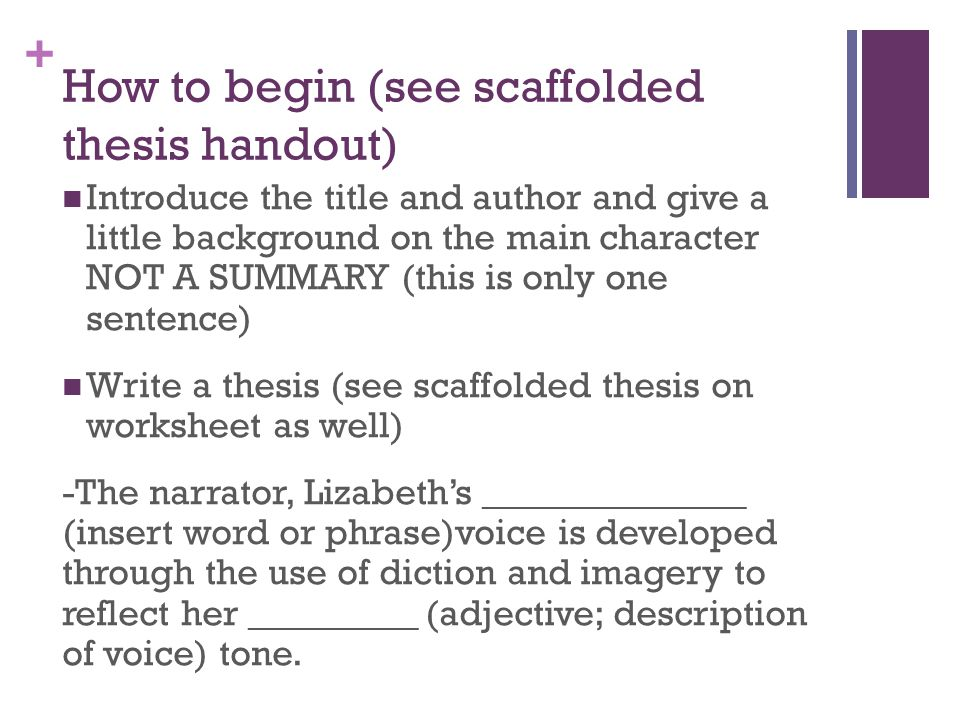 + How to begin (see scaffolded thesis handout) Introduce the title and author and give a little background on the main character NOT A SUMMARY (this i