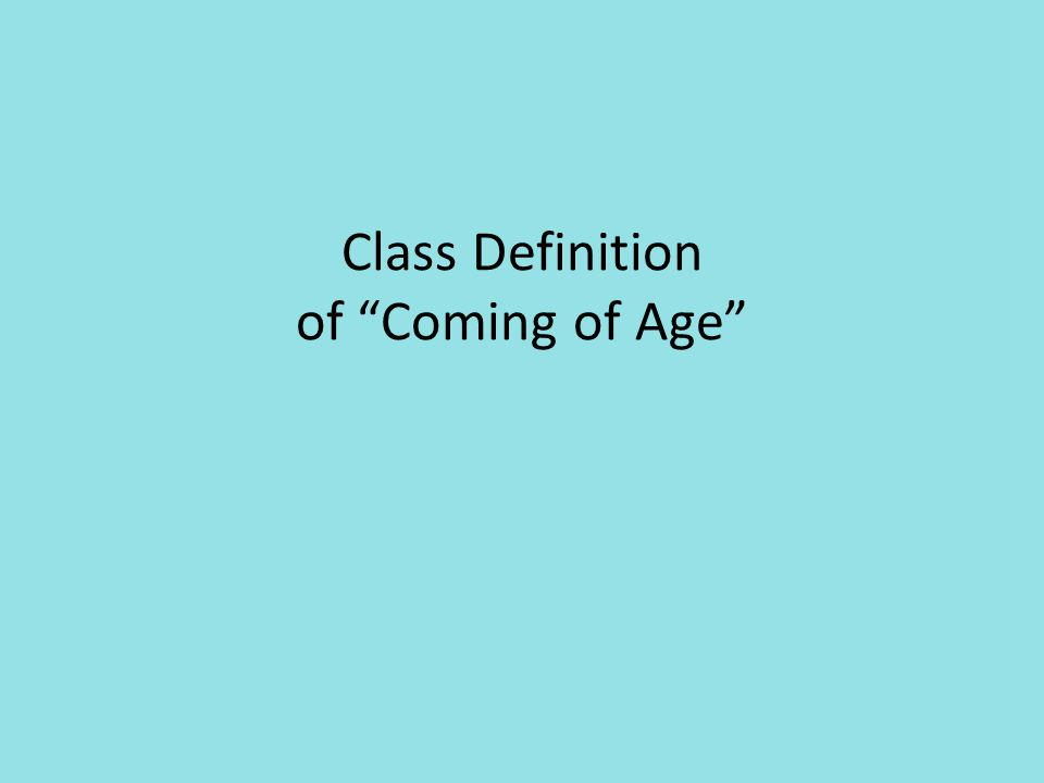 """Class Definition of """"Coming of Age"""""""