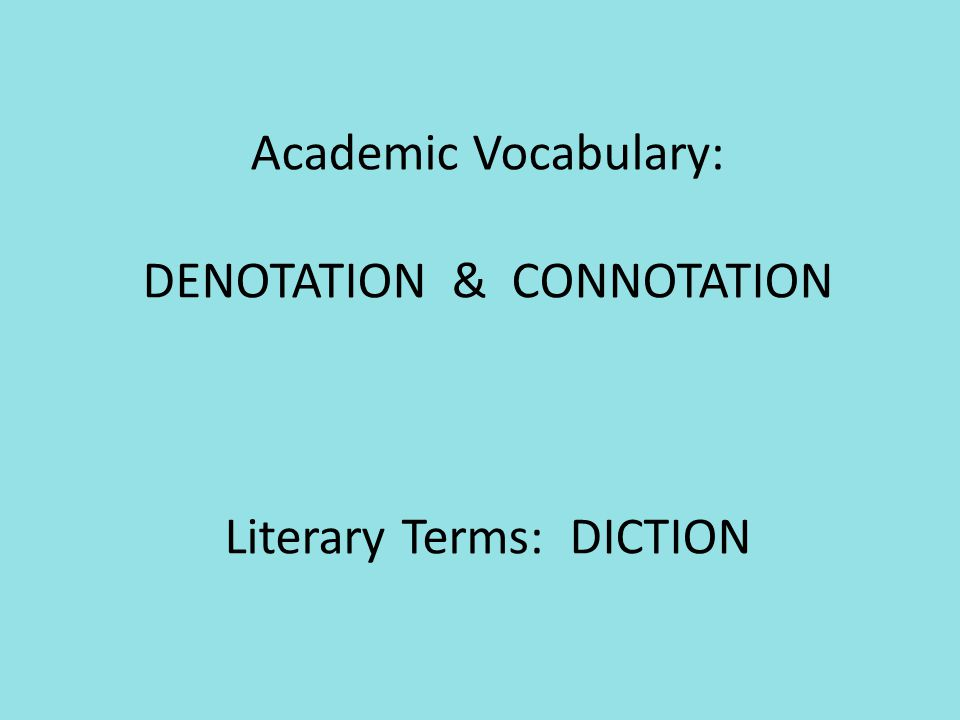 Connotation & Denotation Connotation is the emotional and imaginative association surrounding a word.