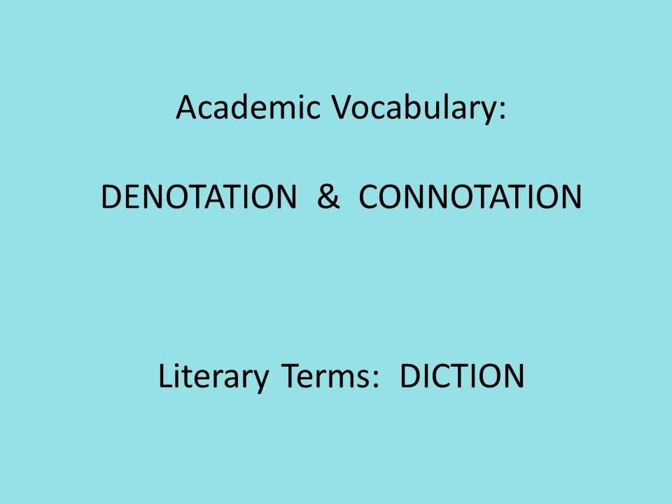 Academic Vocabulary: DENOTATION & CONNOTATION Literary Terms: DICTION