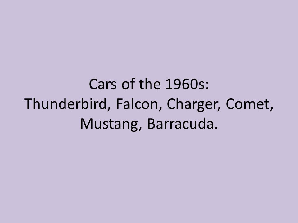 Cars of the 1960s: Thunderbird, Falcon, Charger, Comet, Mustang, Barracuda.