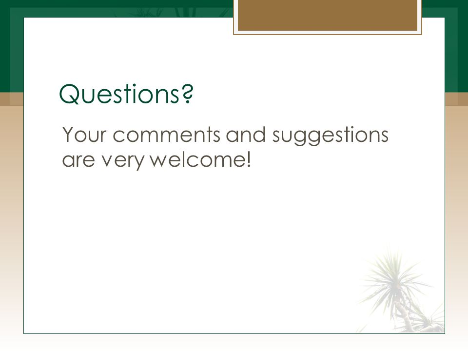 Questions? Your comments and suggestions are very welcome!