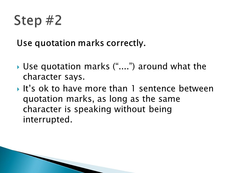 Punctuate your dialogue properly. Use a comma to separate the dialogue tag from the dialogue.