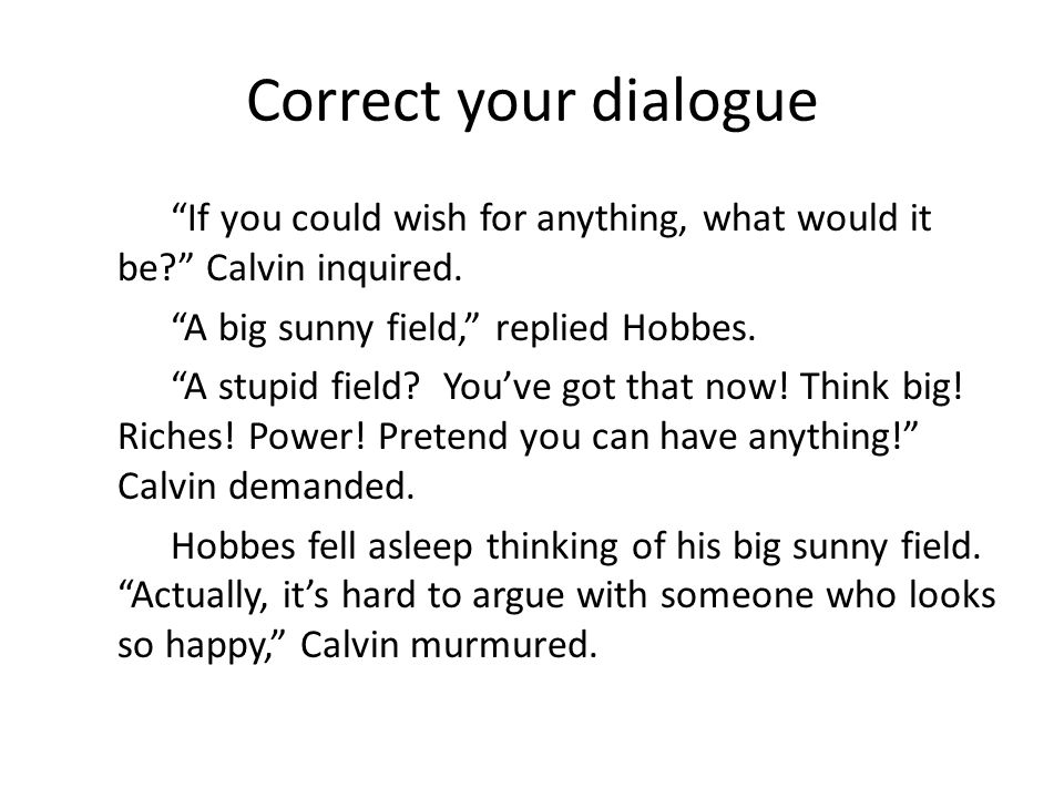 Correct your dialogue If you could wish for anything, what would it be Calvin inquired.