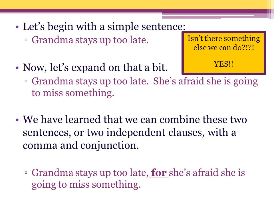 Let's begin with a simple sentence: ▫Grandma stays up too late.