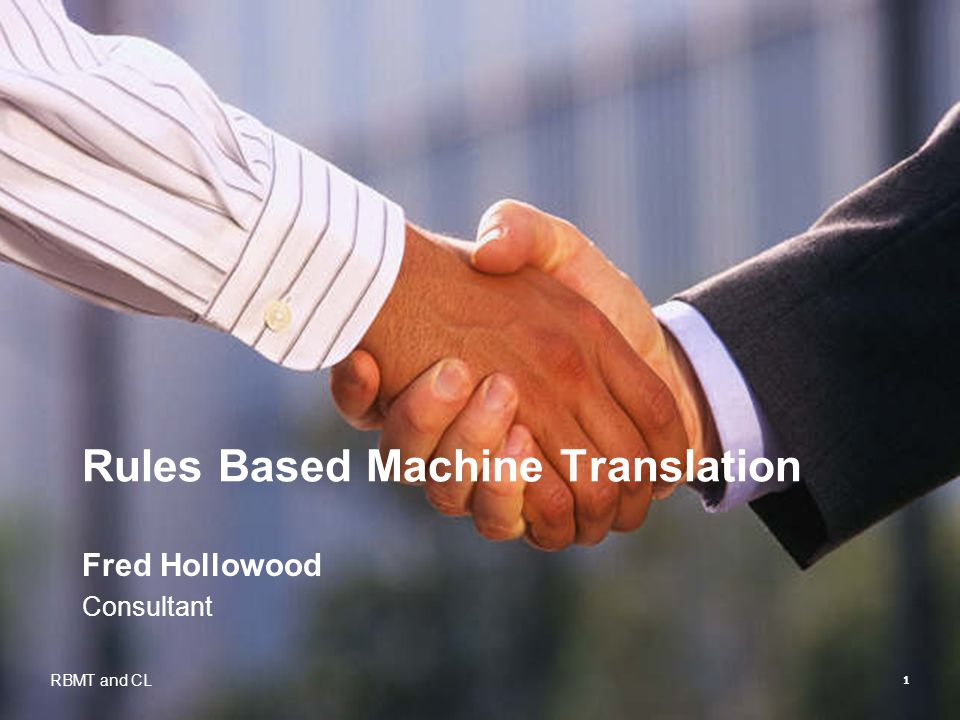 1 Rules Based Machine Translation Fred Hollowood Consultant RBMT and CL